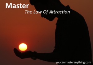 how to master the law of attraction